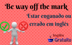 Aprenda a expressão: Be way off the mark – Estar errado