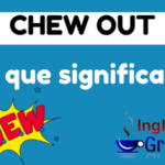 O que significa o phrasal verb – Chew out