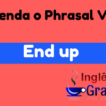 Aprenda o phrasal verb – End up