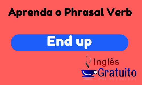 Phrasal Verb end up