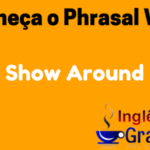 Aprenda o Phrasal Verb Show Around