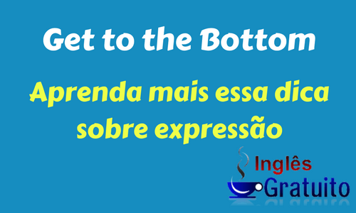 Expressão Get to the Bottom