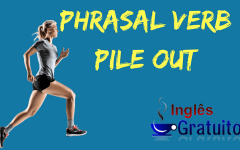Aprenda o significado do Phrasal Verb Pile out